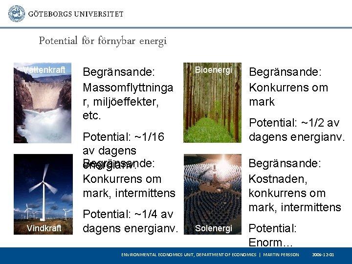 Potential förnybar energi Vattenkraft Begränsande: Massomflyttninga r, miljöeffekter, etc. Bioenergi Potential: ~1/2 av dagens