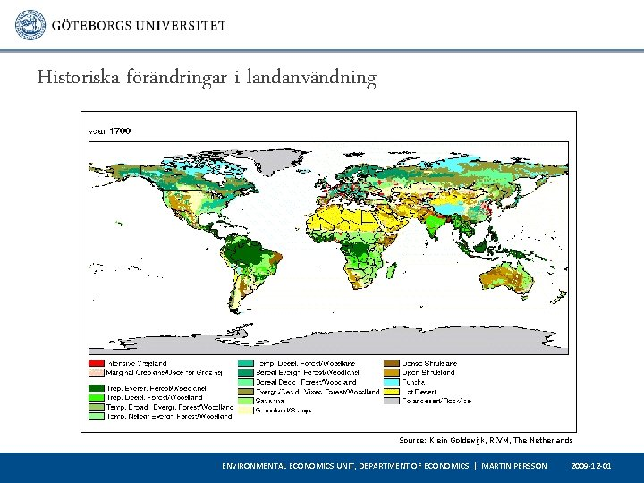 Historiska förändringar i landanvändning Source: Klein Goldewijk, RIVM, The Netherlands ENVIRONMENTAL ECONOMICS UNIT, DEPARTMENT