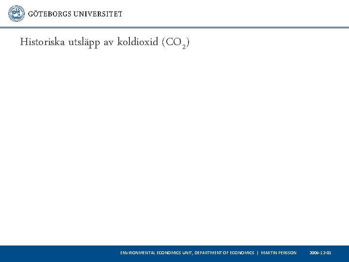 Historiska utsläpp av koldioxid (CO 2) ENVIRONMENTAL ECONOMICS UNIT, DEPARTMENT OF ECONOMICS   MARTIN