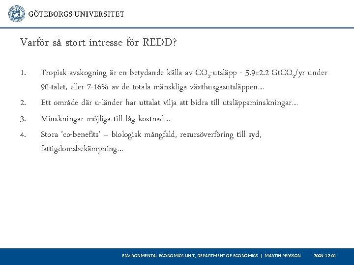 Varför så stort intresse för REDD? 1. 2. 3. 4. Tropisk avskogning är en