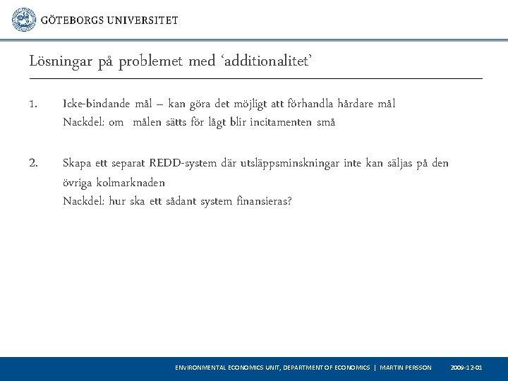Lösningar på problemet med 'additionalitet' 1. Icke-bindande mål – kan göra det möjligt att