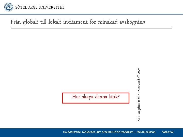Hur skapa denna länk? Källa: Angelsen & Wertz-Kanounnikoff, 2009 Från globalt till lokalt incitament