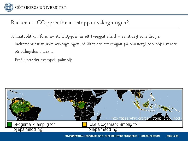 Räcker ett CO 2 -pris för att stoppa avskogningen? Klimatpolitik, i form av ett