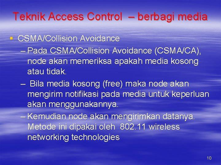 Teknik Access Control – berbagi media § CSMA/Collision Avoidance – Pada CSMA/Collision Avoidance (CSMA/CA),
