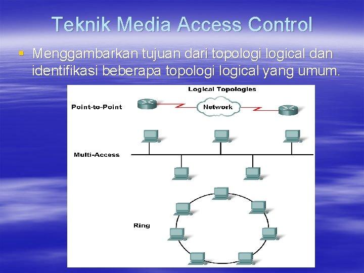 Teknik Media Access Control § Menggambarkan tujuan dari topological dan identifikasi beberapa topological yang