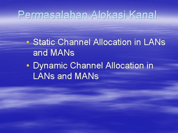 Permasalahan Alokasi Kanal. • Static Channel Allocation in LANs and MANs • Dynamic Channel