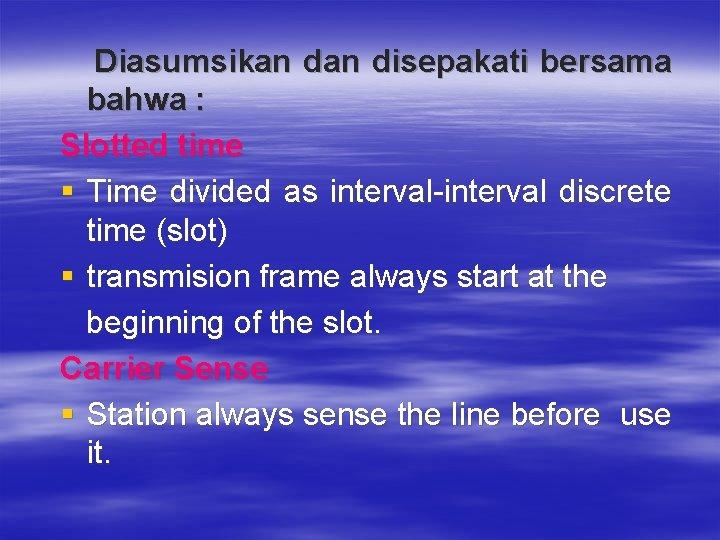 Diasumsikan disepakati bersama bahwa : Slotted time § Time divided as interval-interval discrete time