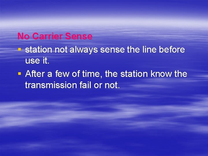 No Carrier Sense § station not always sense the line before use it. §