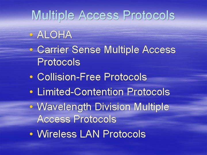 Multiple Access Protocols • ALOHA • Carrier Sense Multiple Access Protocols • Collision-Free Protocols