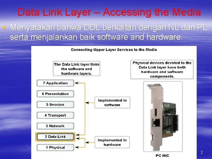 Data Link Layer – Accessing the Media § Menyatakan bahwa DDL berkaitan dengan NL