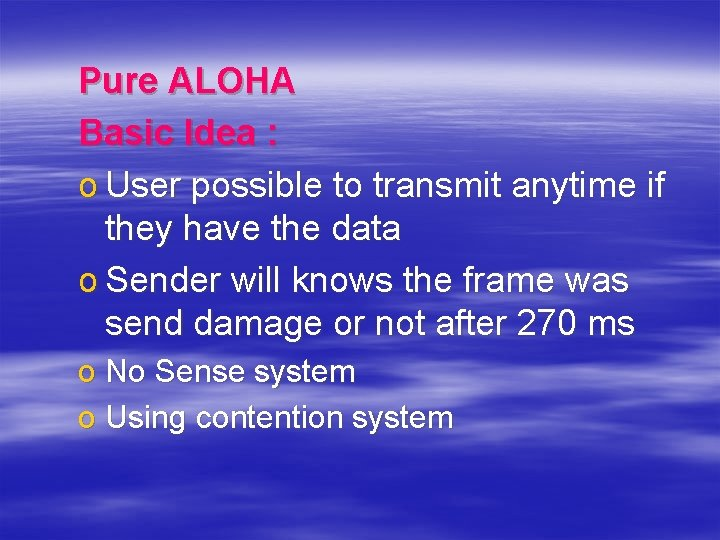 Pure ALOHA Basic Idea : o User possible to transmit anytime if they have