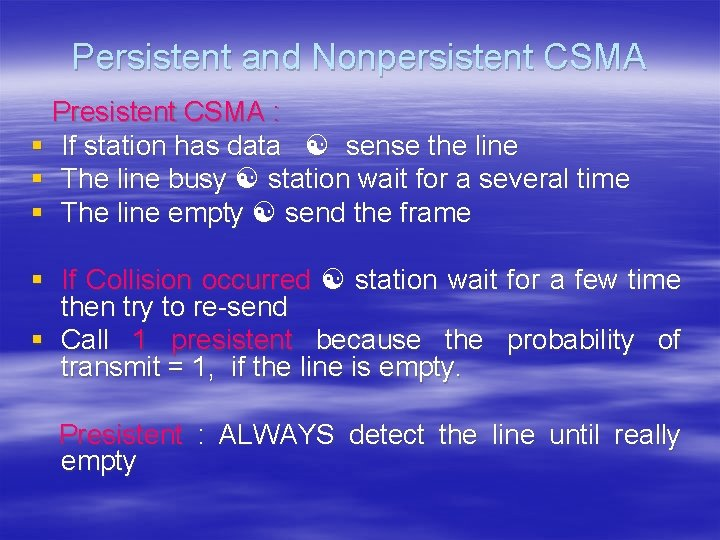 Persistent and Nonpersistent CSMA Presistent CSMA : § If station has data sense the