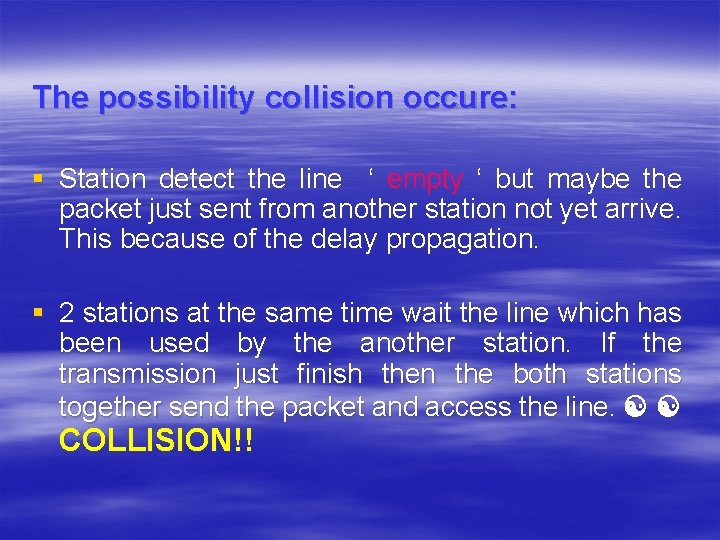 The possibility collision occure: § Station detect the line ' empty ' but maybe