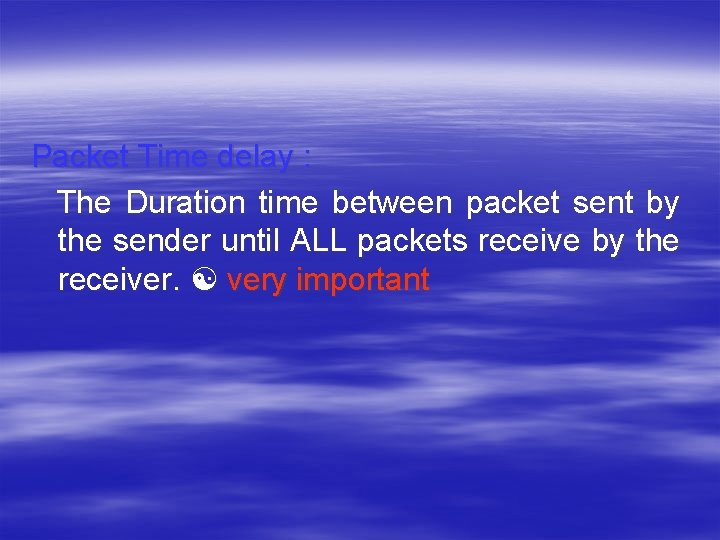 Packet Time delay : The Duration time between packet sent by the sender until