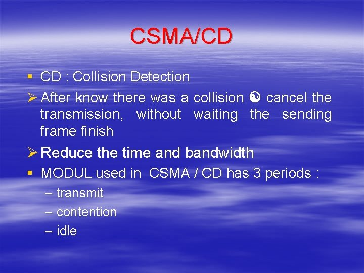 CSMA/CD § CD : Collision Detection Ø After know there was a collision cancel