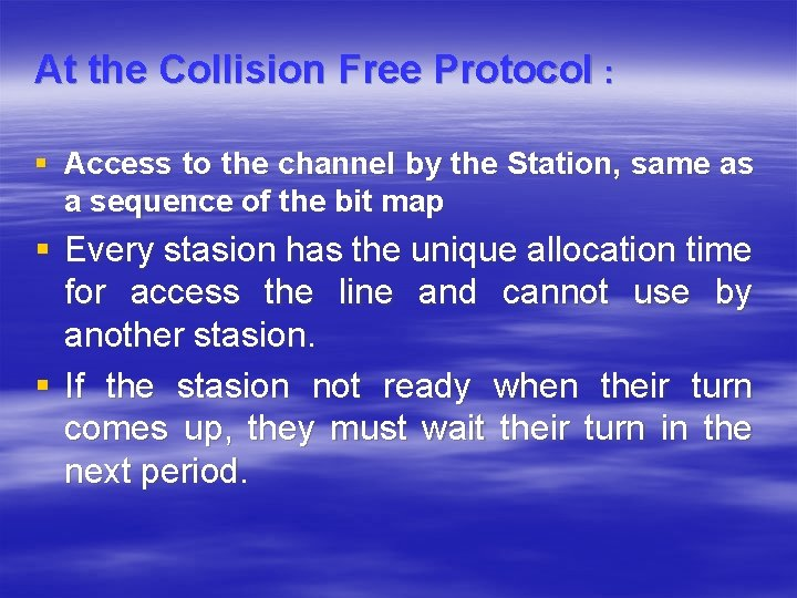 At the Collision Free Protocol : § Access to the channel by the Station,