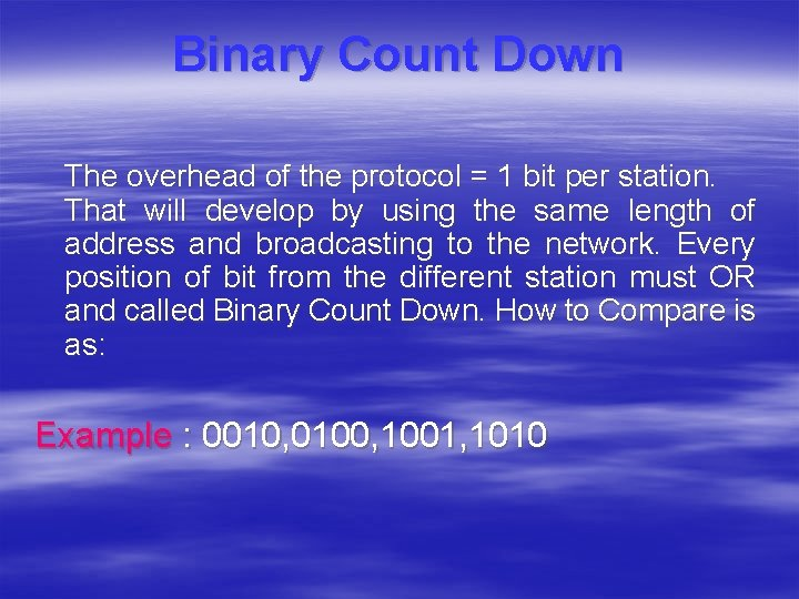 Binary Count Down The overhead of the protocol = 1 bit per station. That