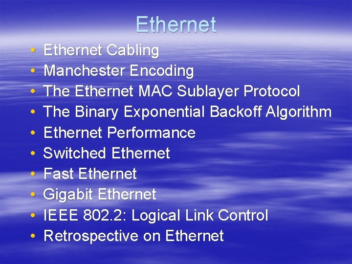 Ethernet • • • Ethernet Cabling Manchester Encoding The Ethernet MAC Sublayer Protocol The