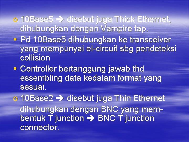 o 10 Base 5 disebut juga Thick Ethernet, dihubungkan dengan Vampire tap. § Pd