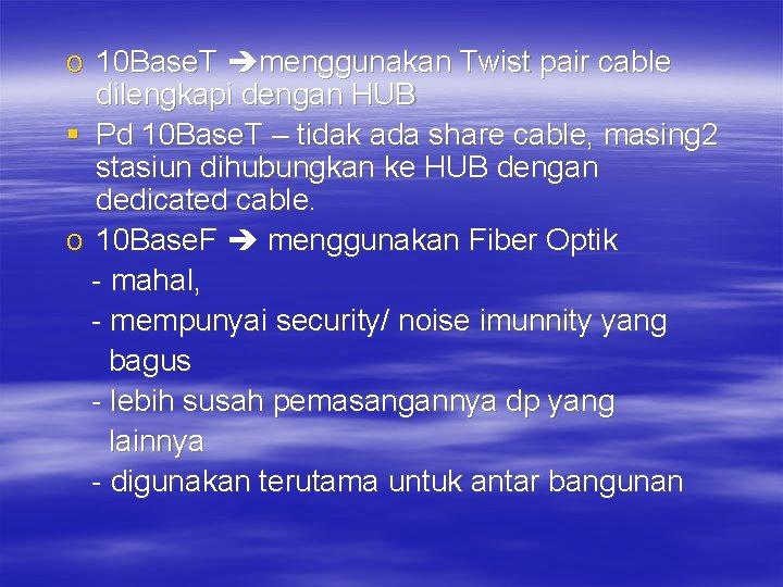 o 10 Base. T menggunakan Twist pair cable dilengkapi dengan HUB § Pd 10