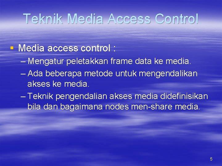 Teknik Media Access Control § Media access control : – Mengatur peletakkan frame data