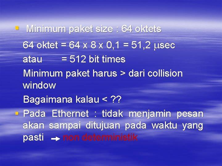 § Minimum paket size : 64 oktets 64 oktet = 64 x 8 x