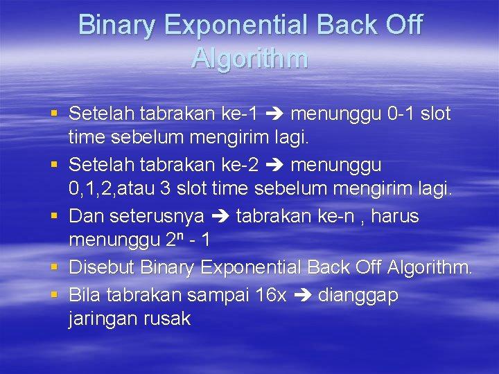 Binary Exponential Back Off Algorithm § Setelah tabrakan ke-1 menunggu 0 -1 slot time