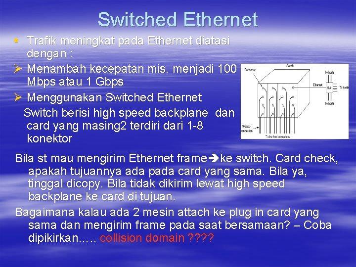 Switched Ethernet § Trafik meningkat pada Ethernet diatasi dengan : Ø Menambah kecepatan mis.