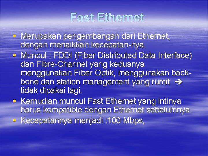 Fast Ethernet § Merupakan pengembangan dari Ethernet, dengan menaikkan kecepatan-nya. § Muncul : FDDI