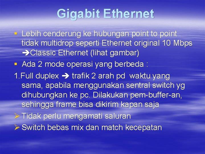 Gigabit Ethernet § Lebih cenderung ke hubungan point to point tidak multidrop seperti Ethernet