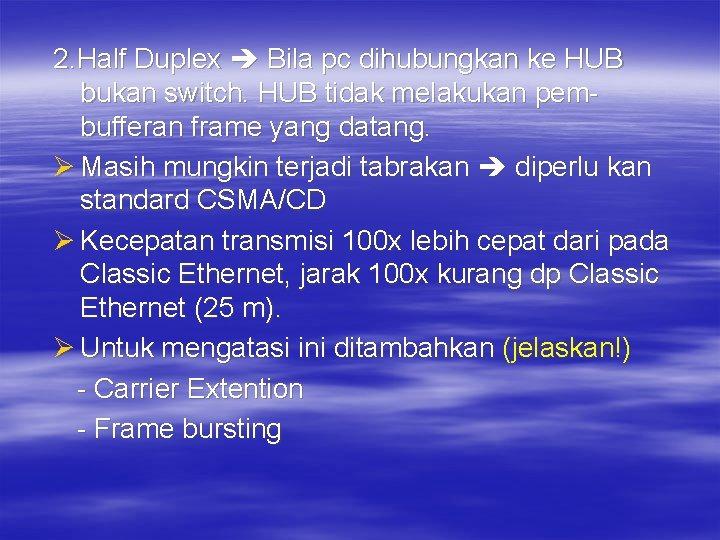 2. Half Duplex Bila pc dihubungkan ke HUB bukan switch. HUB tidak melakukan pembufferan