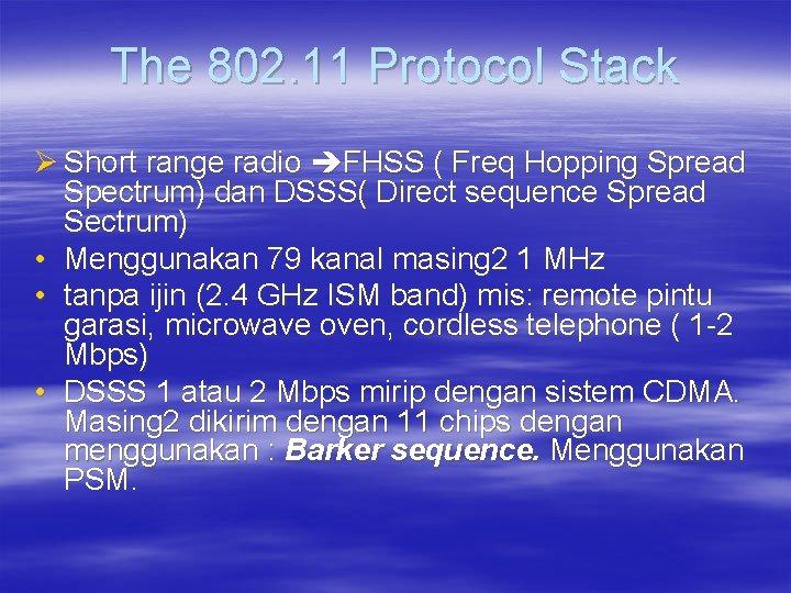 The 802. 11 Protocol Stack Ø Short range radio FHSS ( Freq Hopping Spread