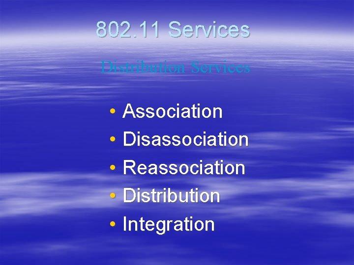 802. 11 Services Distribution Services • Association • Disassociation • Reassociation • Distribution •