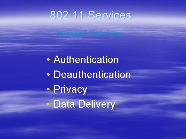802. 11 Services Intracell Services • Authentication • Deauthentication • Privacy • Data Delivery
