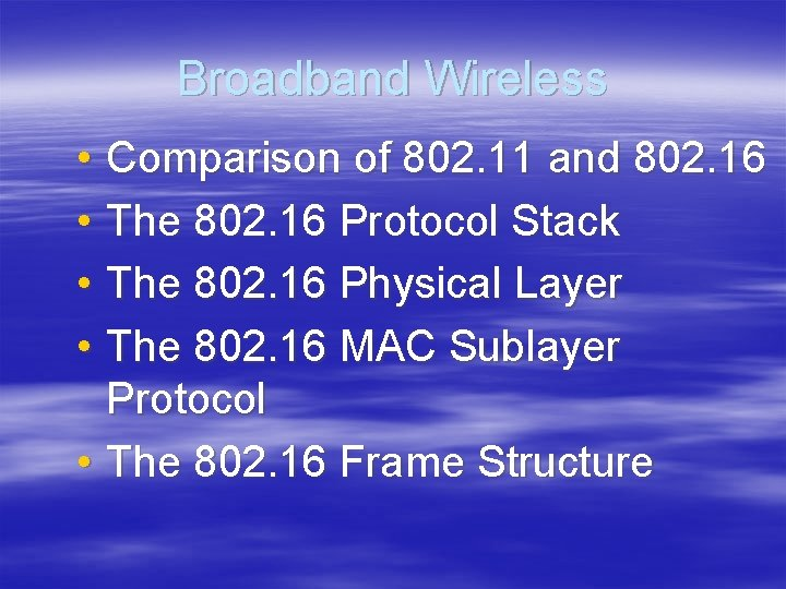 Broadband Wireless • Comparison of 802. 11 and 802. 16 • The 802. 16