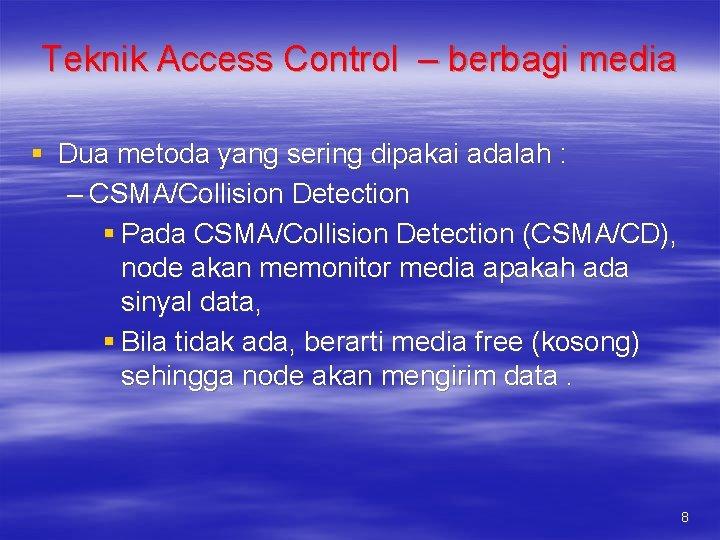 Teknik Access Control – berbagi media § Dua metoda yang sering dipakai adalah :