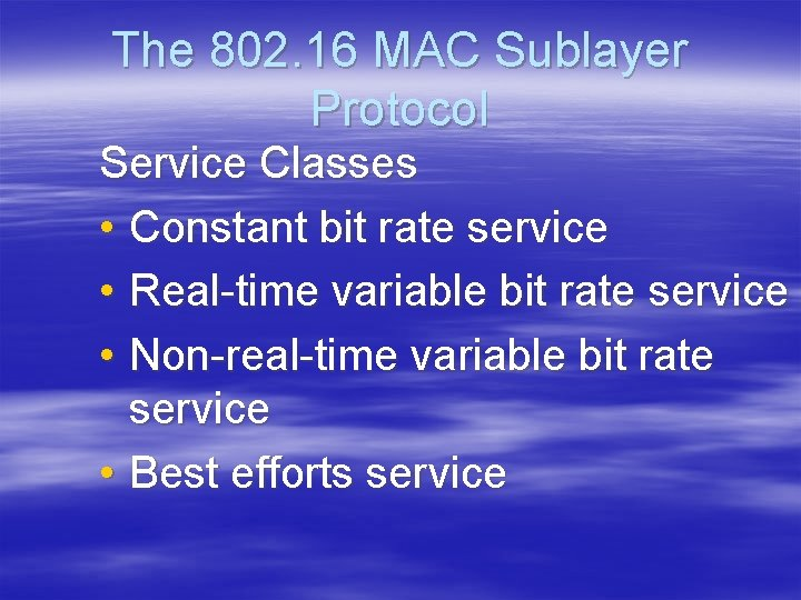 The 802. 16 MAC Sublayer Protocol Service Classes • Constant bit rate service •