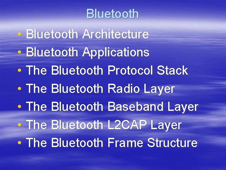 Bluetooth • Bluetooth Architecture • Bluetooth Applications • The Bluetooth Protocol Stack • The