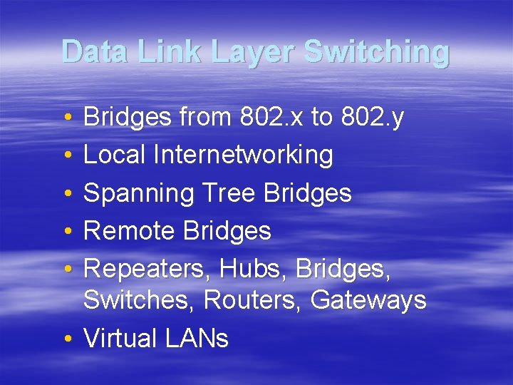 Data Link Layer Switching • • • Bridges from 802. x to 802. y