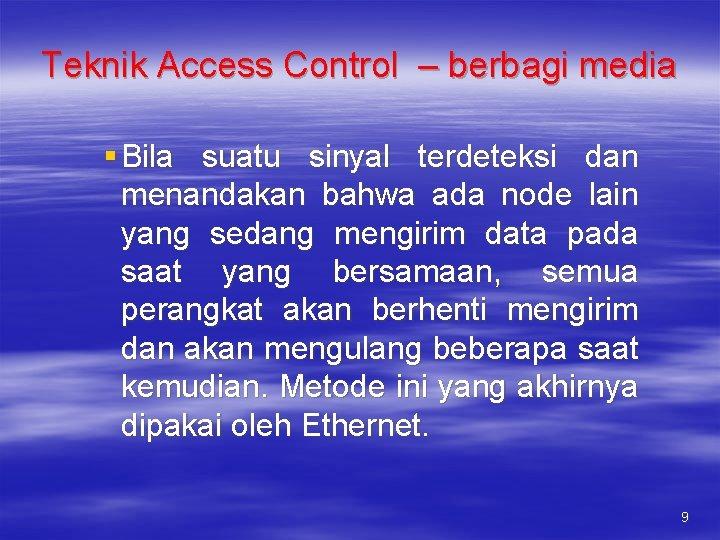 Teknik Access Control – berbagi media § Bila suatu sinyal terdeteksi dan menandakan bahwa