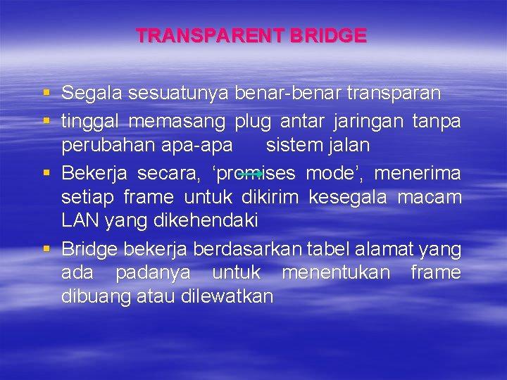 TRANSPARENT BRIDGE § Segala sesuatunya benar-benar transparan § tinggal memasang plug antar jaringan tanpa