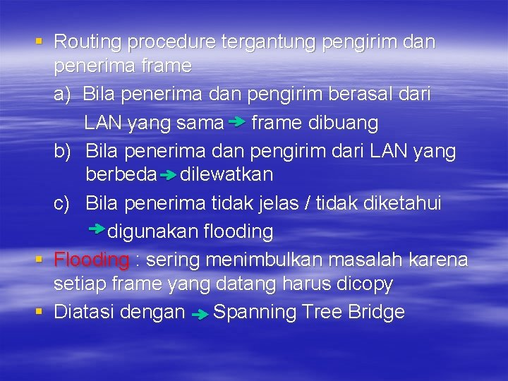 § Routing procedure tergantung pengirim dan penerima frame a) Bila penerima dan pengirim berasal