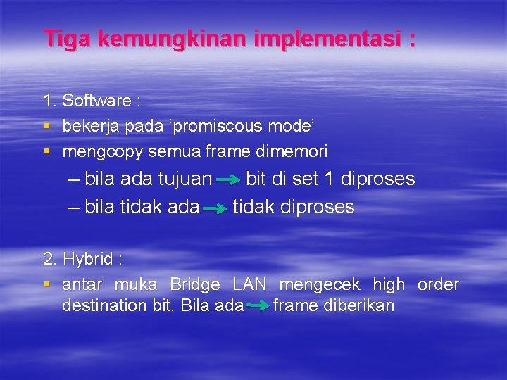 Tiga kemungkinan implementasi : 1. Software : § bekerja pada 'promiscous mode' § mengcopy
