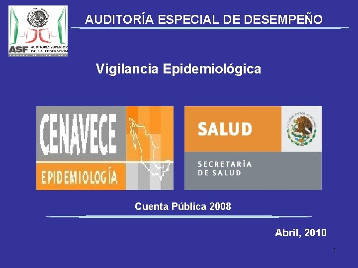 AUDITORÍA ESPECIAL DE DESEMPEÑO Vigilancia Epidemiológica Cuenta Pública 2008 Abril, 2010 1