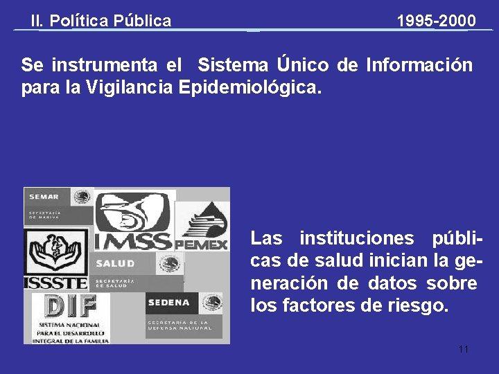 II. Política Pública 1995 -2000 Se instrumenta el Sistema Único de Información para la