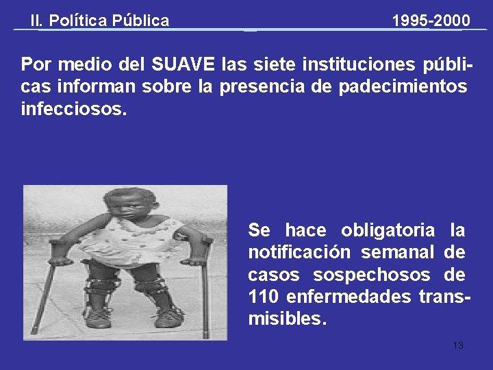 II. Política Pública 1995 -2000 Por medio del SUAVE las siete instituciones públicas informan