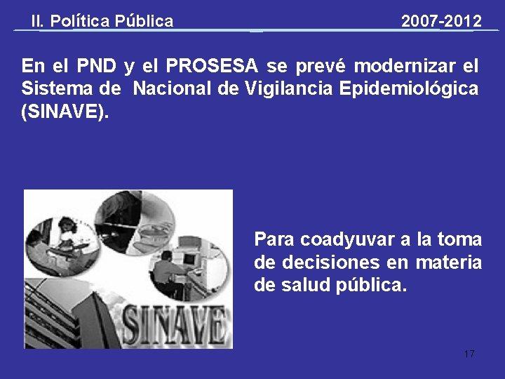 II. Política Pública 2007 -2012 En el PND y el PROSESA se prevé modernizar