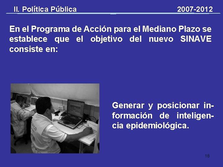 II. Política Pública 2007 -2012 En el Programa de Acción para el Mediano Plazo