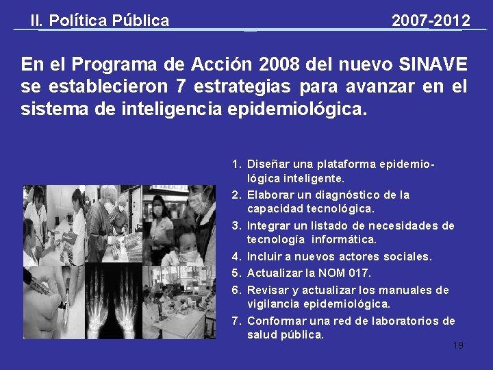 II. Política Pública 2007 -2012 En el Programa de Acción 2008 del nuevo SINAVE