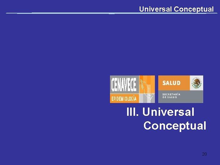 Universal Conceptual III. Universal Conceptual 20